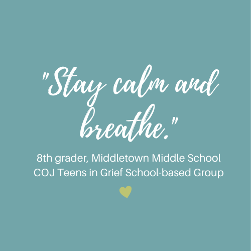 _Stay calm and breathe._ 8th grader, Middletown Middle School COJ Teens in Grief School-based Group (1)
